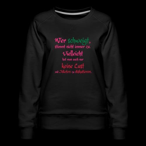 Wer Schweigt - Frauen Premium Pullover