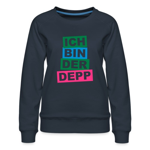 Ich bin der Depp - Balken - Frauen Premium Pullover