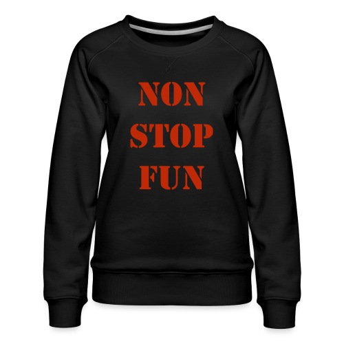 non stop fun - Frauen Premium Pullover