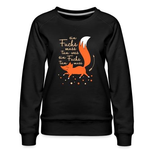 einfuchsmusstun - Frauen Premium Pullover