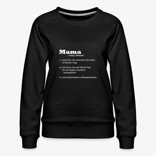 Mutter Mama Bedeutung Muttertagsgeschenk - Frauen Premium Pullover