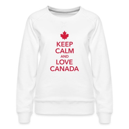keep calm and love Canada Maple Leaf Kanada - Women's Premium Sweatshirt