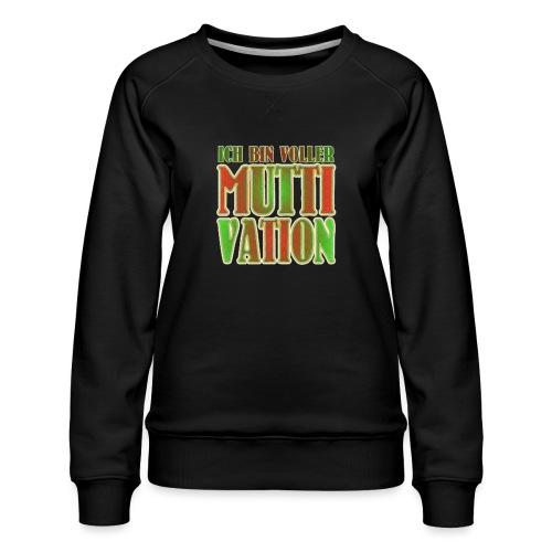 Ich bin voller Muttivation - Mama ist die BESTE - Frauen Premium Pullover