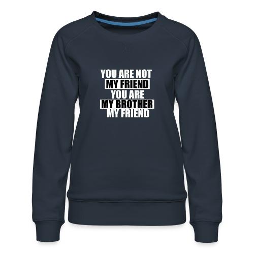 my friend - Sweat ras-du-cou Premium Femme