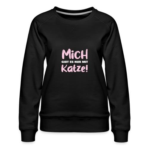 Mich gibt es nur mit Katze! Spruch Single Katze - Frauen Premium Pullover