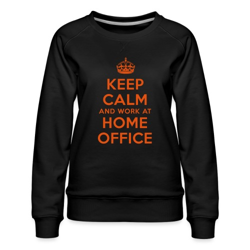 KEEP CALM and work at HOME OFFICE - Frauen Premium Pullover