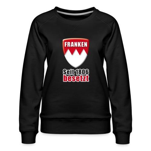 Franken - Seit 1806 besetzt! - Frauen Premium Pullover