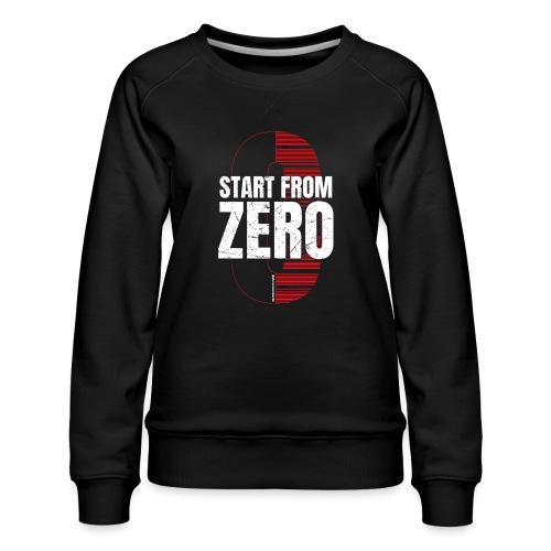 Start from ZERO - Women's Premium Sweatshirt