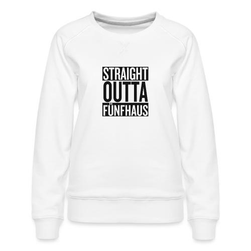 Straight Outta Fünfhaus - Frauen Premium Pullover
