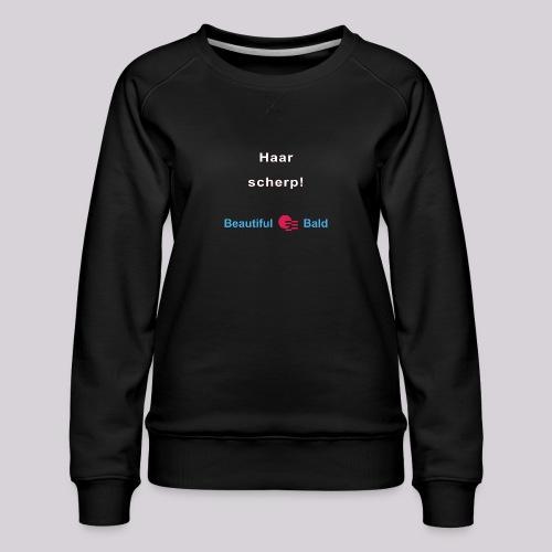 Haarscherp-w - Vrouwen premium sweater