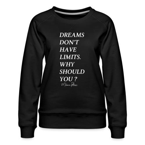 DREAMS DON'T HAVE LIMITS - Sweat ras-du-cou Premium Femme