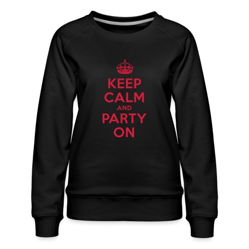 KEEP CALM and PARTY ON - Frauen Premium Pullover