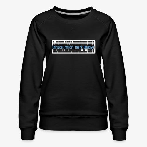 Drück mich hart Baby! [Premium] - Frauen Premium Pullover