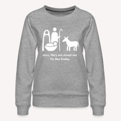 JESUS MARY AND JOSPEH AND THE WEE DONKEY - Women's Premium Sweatshirt