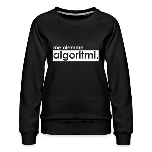 me olemme algoritmi. - Naisten premium-collegepaita