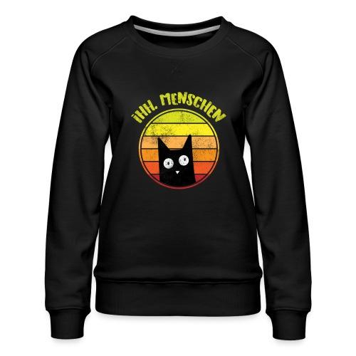 Ih, Menschen Lustiges Katzen Motiv - Frauen Premium Pullover