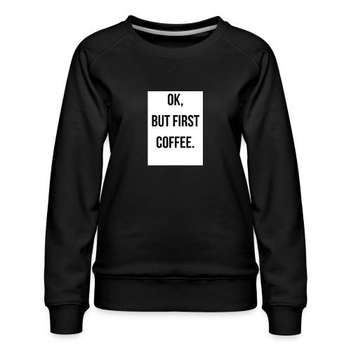 flat 800x800 075 fbut first coffee - Vrouwen premium sweater