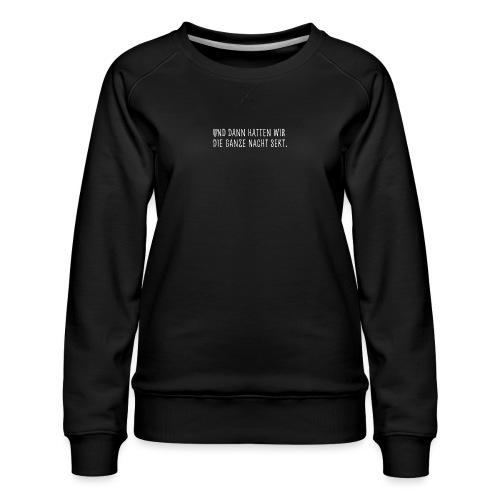 Die ganze Nacht - Frauen Premium Pullover