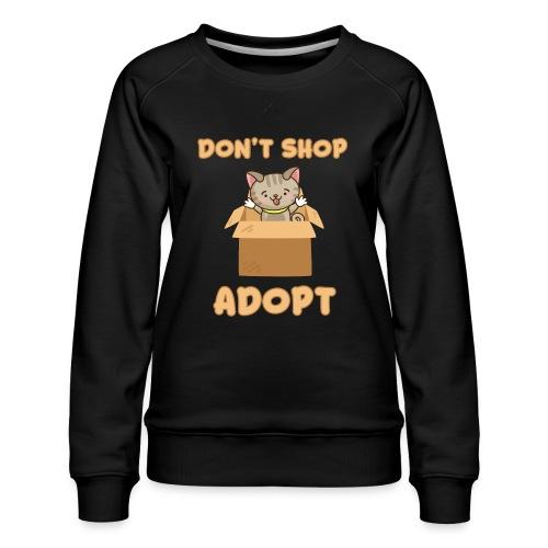 ADOBT DONT SHOP - Adoptieren statt kaufen - Frauen Premium Pullover