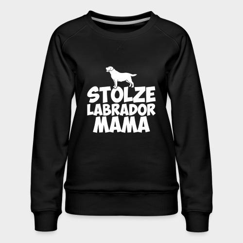 Stolze Labrador Mama Hund Hundeliebe - Frauen Premium Pullover