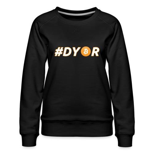 DYOR - option 3 - Women's Premium Sweatshirt