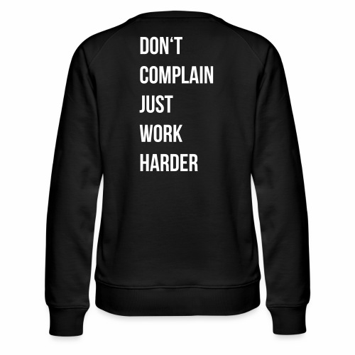 don't complain just work harder - Vrouwen premium sweater