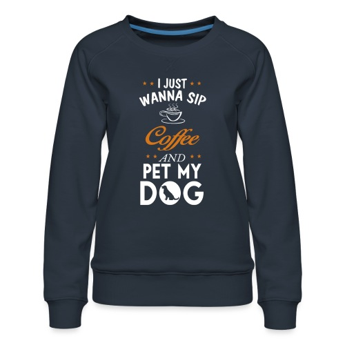 Kaffee trinken und Hunde streicheln - Happy! - Frauen Premium Pullover