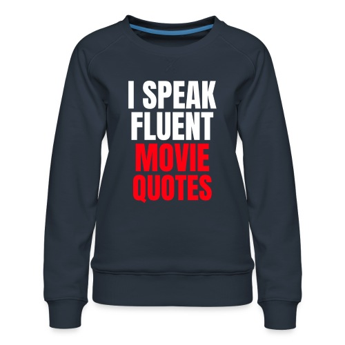 I Speak Fluent Movie Quotes - Frauen Premium Pullover