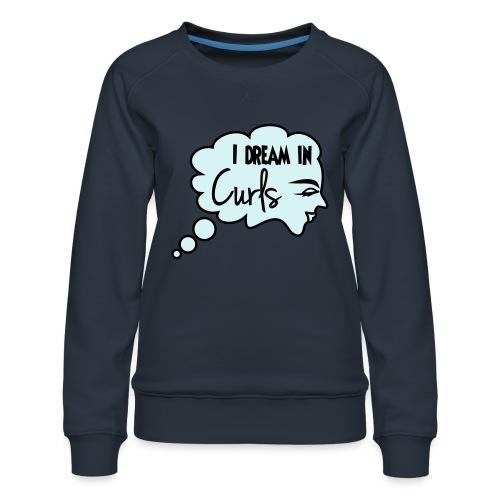 I Dream In Curls - Women's Premium Sweatshirt