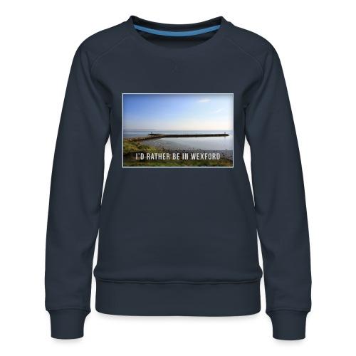Rather be in Wexford - Women's Premium Sweatshirt