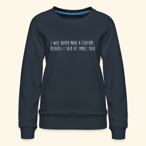 I will never make a feature - Vrouwen premium sweater