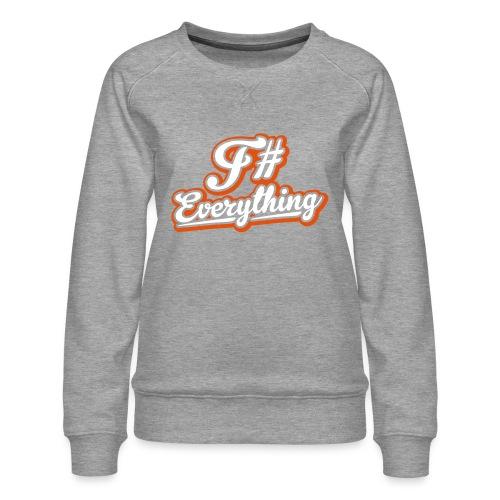 F# Everything - Women's Premium Sweatshirt