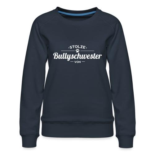 Bullyschwester Wunschname - Frauen Premium Pullover