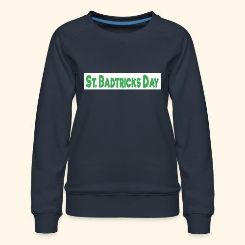 ST BADTRICKS DAY - Women's Premium Sweatshirt