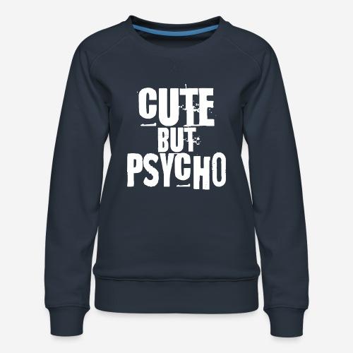 niedlich, aber psycho - Frauen Premium Pullover