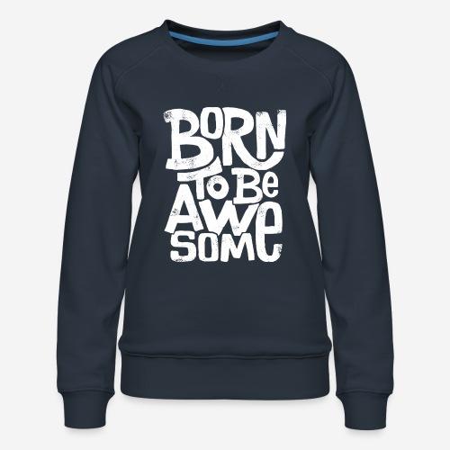großartig geboren - Frauen Premium Pullover