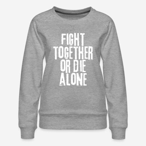 fight together die alone - Frauen Premium Pullover