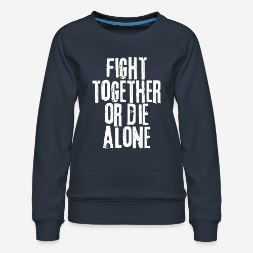 Kampf zusammen sterben allein - Frauen Premium Pullover