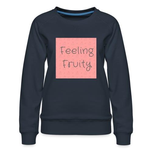 feeling fruity slogan top - Women's Premium Sweatshirt