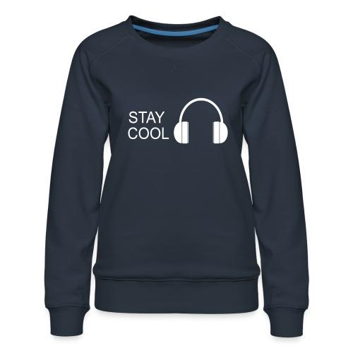 STAY COOL - Women's Premium Sweatshirt