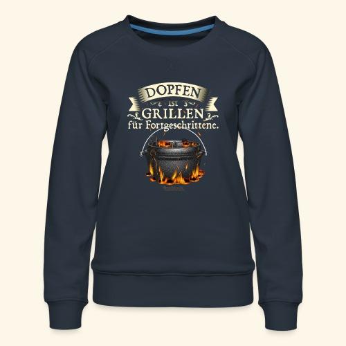 Grill Spruch Dopfen - Grillen für Fortgeschrittene - Frauen Premium Pullover
