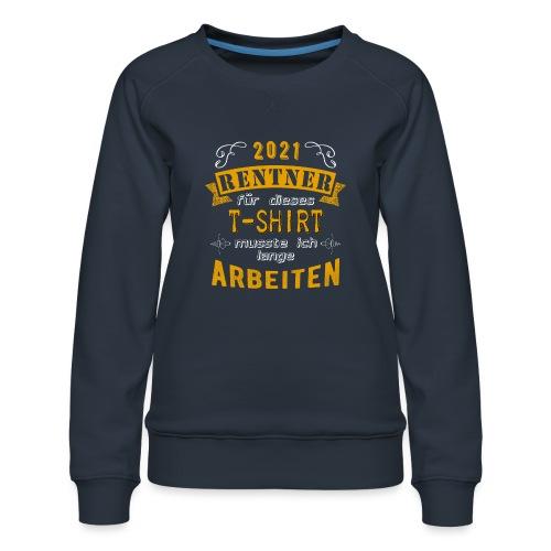 2021 endlich Rente | Rentenbegin - Frauen Premium Pullover