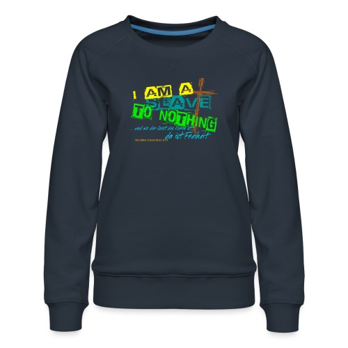 i am a slave to nothing - Frauen Premium Pullover