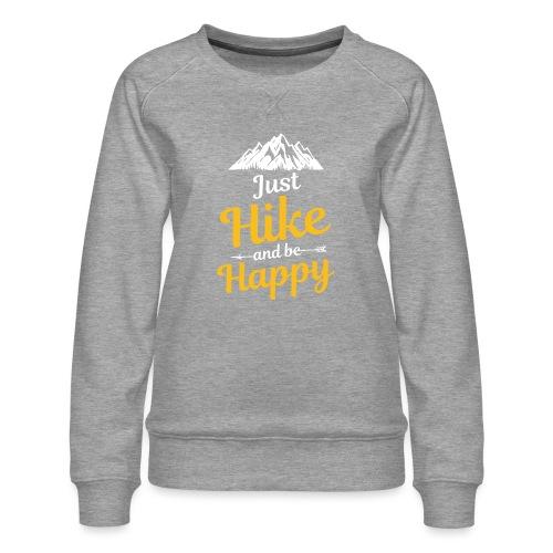 Just Hike And Be Happy Nature-Design für Hiking - Frauen Premium Pullover