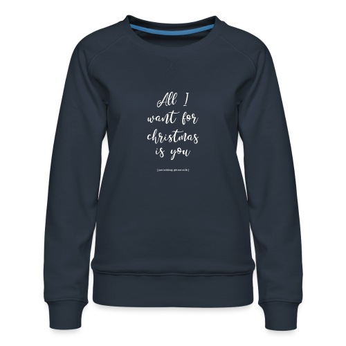 All I want _ oh baby - Vrouwen premium sweater