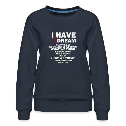 I HAVE A DREAM - Women's Premium Sweatshirt