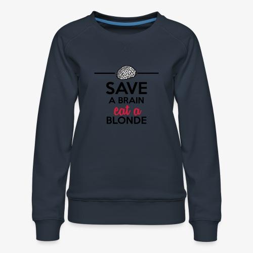 Gebildet - Save a Brain eat a Blond - Frauen Premium Pullover