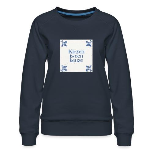 Herenshirt: kiezen is een keuze - Vrouwen premium sweater