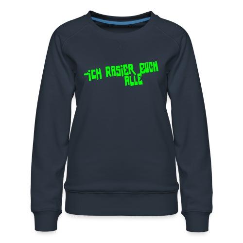 iCH RASiER EUCH ALLE - Frauen Premium Pullover