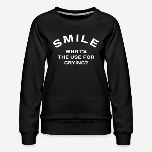 smile happy cry - Frauen Premium Pullover